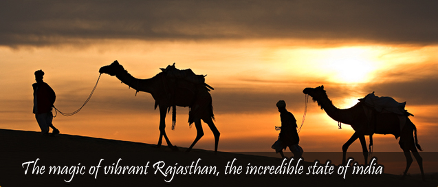 The magic of vibrant Rajasthan, The incredible state of India